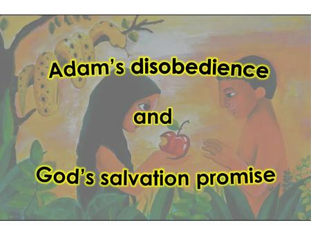 Story of Adam and Eve in the OT or NT? Old Testament Before Jesus Christ After Jesus Christ New Testament.
