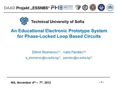 "Projekt ""ESSNBS"" Niš, November 4 th – 7 th, 2012 - 1 - DAAD An Educational Electronic Prototype System for Phase-Locked Loop Based Circuits Eltimir Stoimenov."