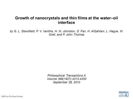 Growth of nanocrystals and thin films at the water–oil interface by G. L. Stansfield, P. V. Vanitha, H. M. Johnston, D. Fan, H. AlQahtani, L. Hague, M.