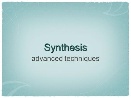 Synthesis advanced techniques. Other modules Synthesis would be fairly dull if we were limited to mixing together and filtering a few standard waveforms.