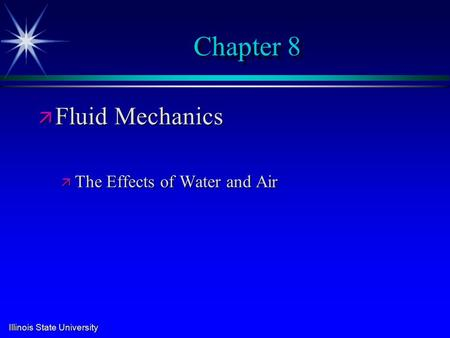 Illinois State University Chapter 8 ä Fluid Mechanics ä The Effects of Water and Air.