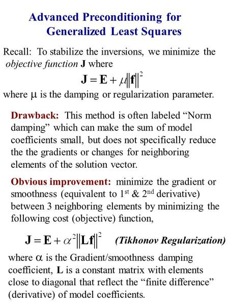 Advanced Preconditioning for Generalized Least Squares Recall: To stabilize the inversions, we minimize the objective function J where where  is the.
