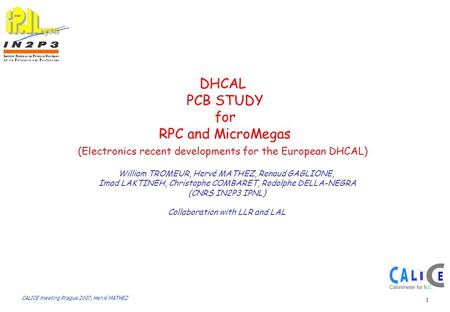 CALICE meeting Prague 2007, Hervé MATHEZ 1 DHCAL PCB STUDY for RPC and MicroMegas (Electronics recent developments for the European DHCAL) William TROMEUR,