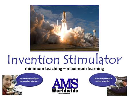 Invention Stimulator ® minimum teaching – maximum learning inventionstimulator ® isn't rocket science… …but it may inspire a rocket scientist.