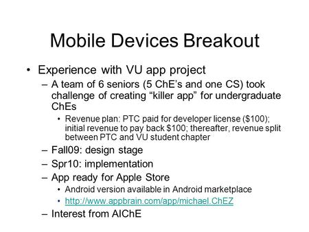 "Mobile Devices Breakout Experience with VU app project –A team of 6 seniors (5 ChE's and one CS) took challenge of creating ""killer app"" for undergraduate."