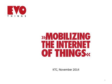 KTC, November 2014 1. On services and apps in IoT Mobile apps – the key interface for IoT solutions The value of IoT devices increase with the functionality.