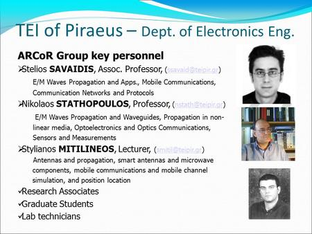 TEI of Piraeus – Dept. of Electronics Eng. ARCoR Group key personnel  Stelios SAVAIDIS, Assoc. Professor, E/M Waves.