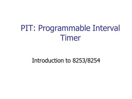 PIT: Programmable Interval Timer Introduction to 8253/8254.