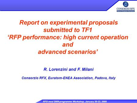 RFX-mod 2009 programme Workshop, January 20-22, 2009 Report on experimental proposals submitted to TF1 'RFP performance: high current operation and advanced.