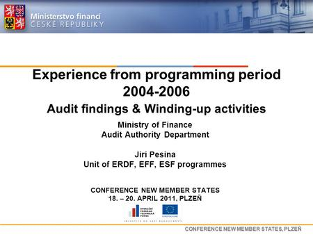 CONFERENCE NEW MEMBER STATES, PLZEŇ Experience from programming period 2004-2006 Audit findings & Winding-up activities Ministry of Finance Audit Authority.