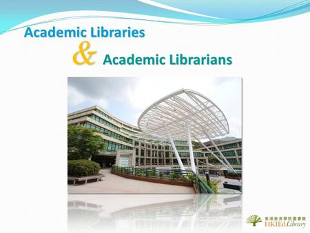Academic Libraries & Academic Librarians. University Libraries Research Libraries College Libraries A unit of a post-secondary/higher education institution,