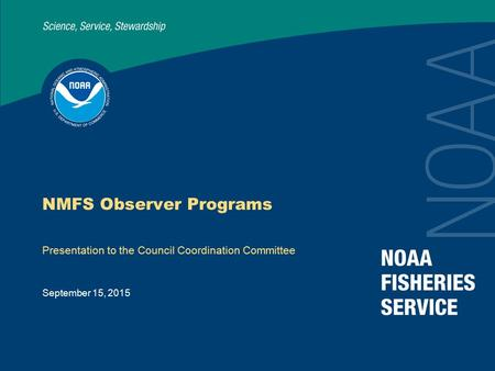 September 15, 2015 NMFS Observer Programs Presentation to the Council Coordination Committee.