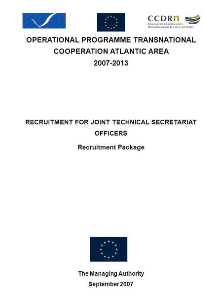 OPERATIONAL PROGRAMME TRANSNATIONAL COOPERATION ATLANTIC AREA 2007-2013 The Managing Authority September 2007 RECRUITMENT FOR JOINT TECHNICAL SECRETARIAT.