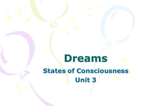 Dreams States of Consciousness Unit 3 Objectives Define dreams. Explain how age and gender affect our dreams. Distinguish the theories for why we dream.