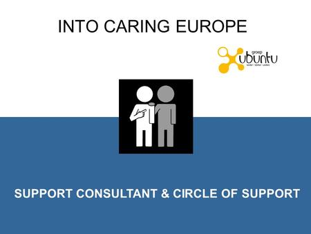 INTO CARING EUROPE SUPPORT CONSULTANT & CIRCLE OF SUPPORT.