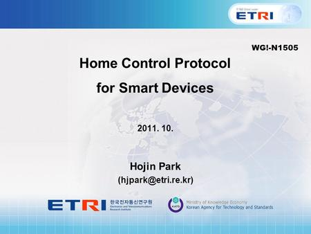 Home Control Protocol for Smart Devices 2011. 10. Hojin Park WG!-N1505.