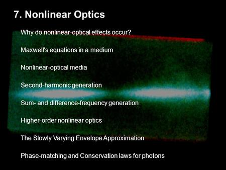 7. Nonlinear Optics Why do nonlinear-optical effects occur? Maxwell's equations in a medium Nonlinear-optical media Second-harmonic generation Sum- and.