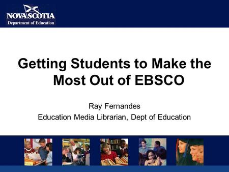 Getting Students to Make the Most Out of EBSCO Ray Fernandes Education Media Librarian, Dept of Education.