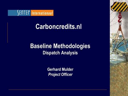 Carboncredits.nl Baseline Methodologies Dispatch Analysis Gerhard Mulder Project Officer.