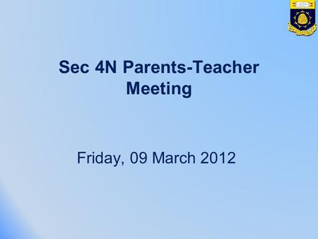 Sec 4N Parents-Teacher Meeting Friday, 09 March 2012.