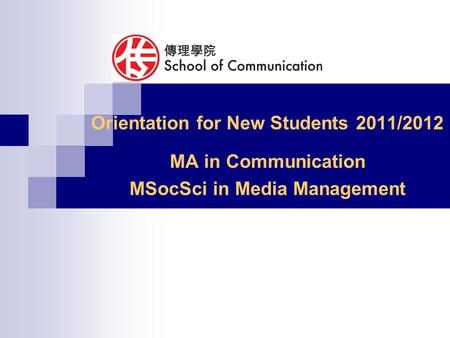 Orientation for New Students 2011/2012 MA in Communication MSocSci in Media Management.