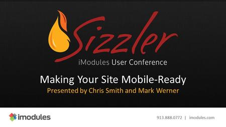 913.888.0772 | imodules.com Making Your Site Mobile-Ready Presented by Chris Smith and Mark Werner.