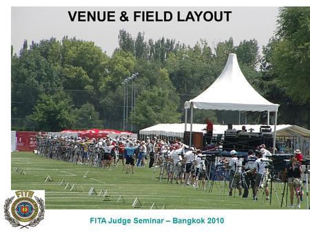 FITA Judge Seminar – Bangkok 2010 VENUE & FIELD LAYOUT.