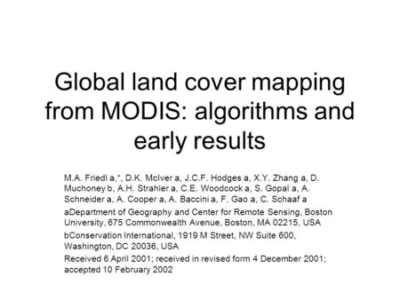 Global land cover mapping from MODIS: algorithms and early results M.A. Friedl a,*, D.K. McIver a, J.C.F. Hodges a, X.Y. Zhang a, D. Muchoney b, A.H. Strahler.
