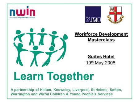 A partnership of Halton, Knowsley, Liverpool, St Helens, Sefton, Warrington and Wirral Children & Young People's Services Workforce Development Masterclass.