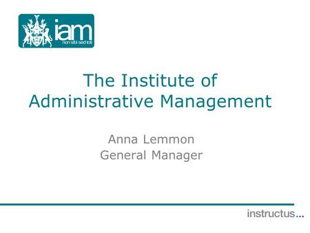 The Institute of Administrative Management Anna Lemmon General Manager.