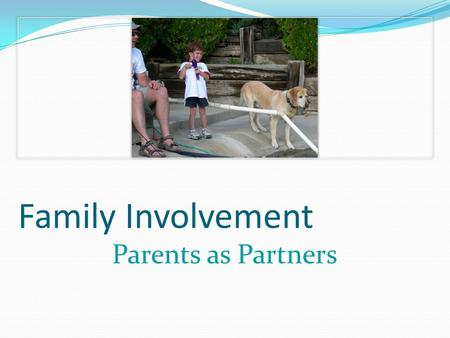 Family Involvement Parents as Partners. Beyond the Bake Sale: The Essential Guide to Family-School Partnerships Anne T. Henderson, Karen L. Mapp, Vivian.