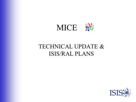 MICE TECHNICAL UPDATE & ISIS/RAL PLANS. Belgium Italy Japan The Netherlands Russian Federation Switzerland UK USA Acknowledge.