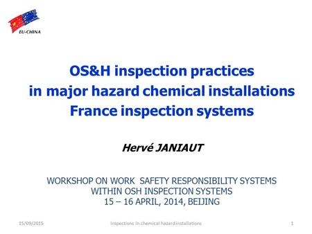 Inspections in chemical hazard installations15/09/2015 OS&H inspection practices in major hazard chemical installations France inspection systems Hervé.