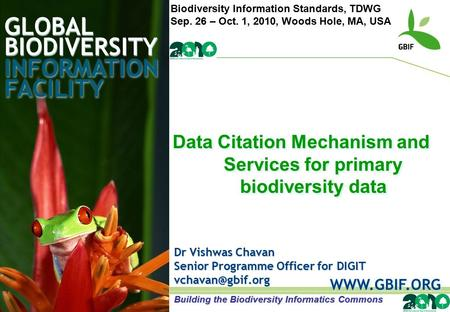 GLOBAL BIODIVERSITY INFORMATION FACILITY Dr Vishwas Chavan Senior Programme Officer for DIGIT  Data Citation Mechanism and.