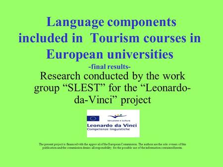 "Language components included in Tourism courses in European universities -final results- Research conducted by the work group ""SLEST"" for the ""Leonardo-"
