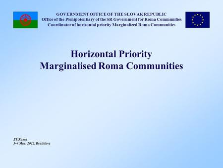 GOVERNMENT OFFICE OF THE SLOVAK REPUBLIC Office of the Plenipotentiary of the SR Government for Roma Communities Coordinator of horizontal priority Marginalized.
