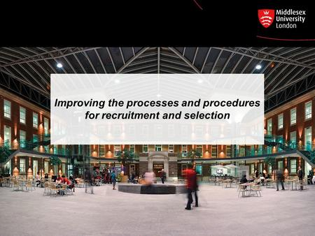 Improving the processes and procedures for recruitment and selection.