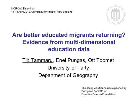 Are better educated migrants returning? Evidence from multi ‐ dimensional education data Tiit Tammaru, Enel Pungas, Ott Toomet University of Tarty Department.