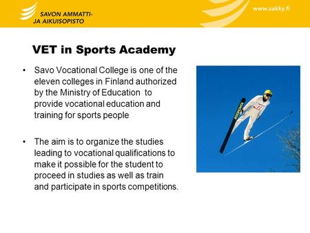VET in Sports Academy Savo Vocational College is one of the eleven colleges in Finland authorized by the Ministry of Education to provide vocational education.