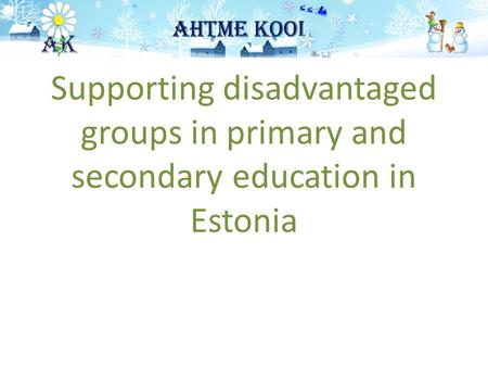 Supporting disadvantaged groups in primary and secondary education in Estonia.