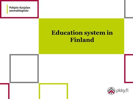 Education system in Finland. WORKING LIFE Vocational Upper Secondary Education and Training Students are mainly aged 16-25 years The school-based education.