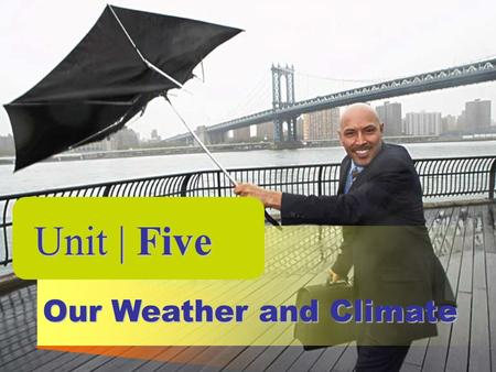 Unit | Five Our Weather and Climate.