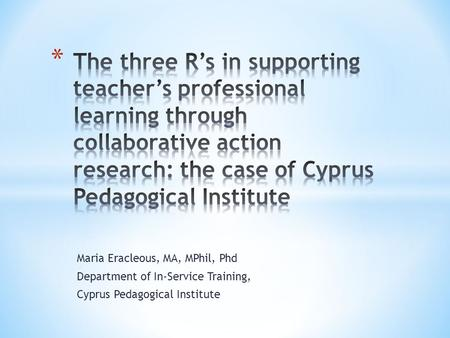 Maria Eracleous, MA, MPhil, Phd Department of In-Service Training, Cyprus Pedagogical Institute.