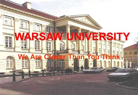 WARSAW UNIVERSITY We Are Closer Than You Think. INTERNET: www.uw.edu.pl Founded in 1816, Warsaw University is the largest university in Poland, with over.