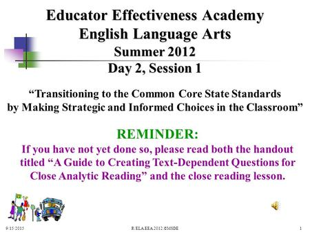 "Summer 2012 Day 2, Session 1 Educator Effectiveness Academy English Language Arts ""Transitioning to the Common Core State Standards by Making Strategic."