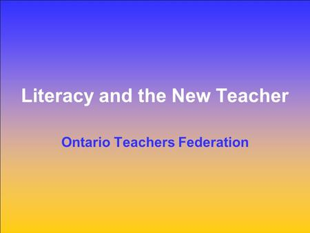 Literacy and the New Teacher Ontario Teachers Federation.