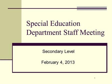 1 Special Education Department Staff Meeting February 4, 2013 Secondary Level.