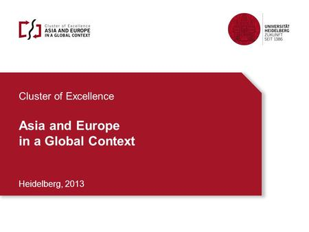 Cluster of Excellence Asia and Europe in a Global Context Heidelberg, 2013.