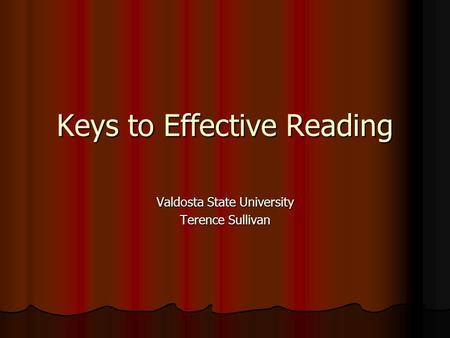 Keys to Effective Reading Valdosta State University Terence Sullivan.