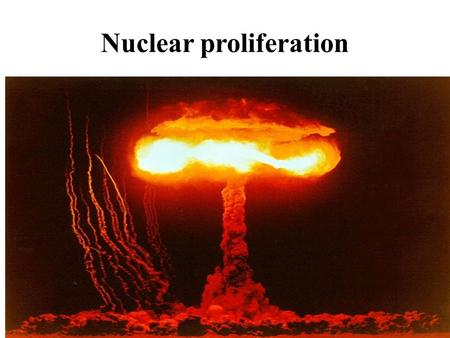 Nuclear proliferation. Nature of nuclear weapons and their effects Diffusion of nuclear and missile technology Theorizing nuclear proliferation and non-